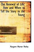 The Renewal of Life: How and When to Tell the Story to the Young