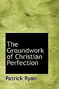 The Groundwork of Christian Perfection