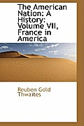 The American Nation: A History: Volume VII, France in America