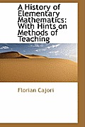 A History of Elementary Mathematics: With Hints on Methods of Teaching