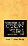 Appendices to the Sermon Preached by the REV. E. B. Pusey, D.D. on the Fifth of November, 1837