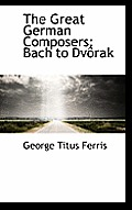 The Great German Composers: Bach to DV Rak