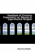 Handbook of Christian Experience; Or, Maxims of Experimental Religion