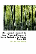 The Bridgewater Treatises on the Power, Wisdom and Goodness of God, as Manifested in the Creation. T