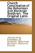Church Constitution of the Bohemian and Moravian Brethren: The Original Latin