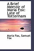 A Brief Memoir of Maria Fox: Late of Tottenham