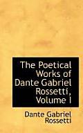 The Poetical Works of Dante Gabriel Rossetti, Volume I