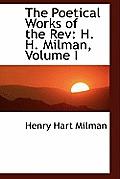 The Poetical Works of the REV: H. H. Milman, Volume I