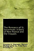 The Romance of St. Sacrement: A Story of New France and the Iroquois