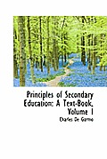 Principles of Secondary Education: A Text-Book, Volume I