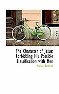 The Character of Jesus: Forbidding His Possible Classification with Men