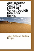 Ane Treatise Callit the Court of Venus: Deuidit Into Four Buikis