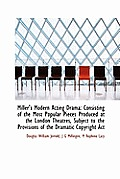 Miller's Modern Acting Drama: Consisting of the Most Popular Pieces Produced at the London Theatres,