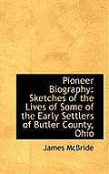 Pioneer Biography: Sketches of the Lives of Some of the Early Settlers of Butler County, Ohio