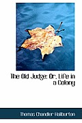 The Old Judge: Or, Life in a Colony