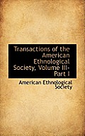 Transactions of the American Ethnological Society, Volume III-Part I