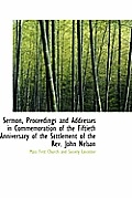Sermon, Proceedings and Addresses in Commemoration of the Fiftieth Anniversary of the Settlement of