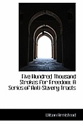 Five Hundred Thousand Strokes for Freedom: A Series of Anti-Slavery Tracts
