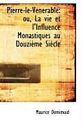 Pierre-Le-V N Rable: Ou, La Vie Et L'Influence Monastiques Au Douzi Me Si Cle