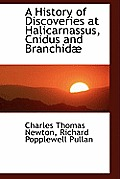 A History of Discoveries at Halicarnassus, Cnidus and Branchid
