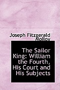 The Sailor King: William the Fourth, His Court and His Subjects