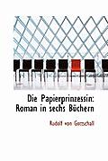 Die Papierprinzessin: Roman in Sechs B Chern