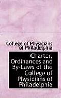 Charter, Ordinances and By-Laws of the College of Physicians of Philadelphia