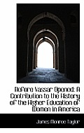 Before Vassar Opened: A Contribution to the History of the Higher Education of Women in America