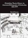 Elizabethan Theatre History: An Annotated Bibliography of Scholarship, 1664-1979
