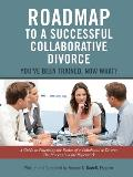 Roadmap to a Successful Collaborative Divorce: You've Been Trained, Now What?: A Guide to Practicing the Basics of a Collaborative Divorce: The Proces