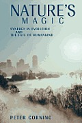 Nature's Magic: Synergy in Evolution and the Fate of Humankind