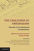 The Challenge of Originalism: Theories of Constitutional Interpretation