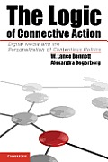 Logic Of Connective Action Digital Media & The Personalization Of Contentious Politics