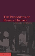 The Beginnings of Russian History: An Enquiry Into Sources