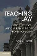 Teaching Law: Justice, Politics, and the Demands of Professionalism