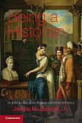 Being a Historian An Introduction to the Professional World of History James M Banner JR