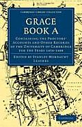 Grace Book a: Containing the Proctors' Accounts and Other Records of the University of Cambridge for the Years 1454-1488