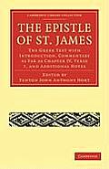 The Epistle of St. James: The Greek Text with Introduction, Commentary as Far as Chapter IV, Verse 7, and Additional Notes