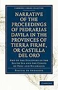 Narrative of the Proceedings of Pedrarias Davila in the Provinces of Tierra Firme, or Catilla del Oro: And of the Discovery of the South Sea and the C