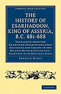 The History of Esarhaddon (Son of Sennacherib) King of Assyria, B.C. 681-688: Translated from the Cuneiform Inscriptions Upon Cylinders and Tablets in