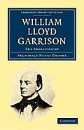 William Lloyd Garrison: The Abolitionist