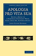 Apologia Pro Vita Sua: Being a Reply to a Pamphlet Entitled What, Then, Does Dr Newman Mean?