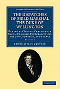 The Dispatches of Field Marshal the Duke of Wellington - Volume 6