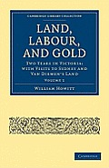 Land, Labour, and Gold - Volume 1