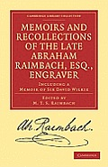 Memoirs and Recollections of the Late Abraham Raimbach, Esq., Engraver