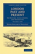 London Past and Present: Its History, Associations, and Traditions