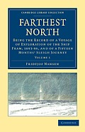 Farthest North: Being the Record of a Voyage of Exploration of the Ship Fram, 1893-96, and of a Fifteen Months' Sleigh Journey