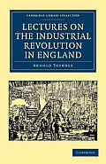 Lectures on the Industrial Revolution in England: Popular Addresses, Notes and Other Fragments