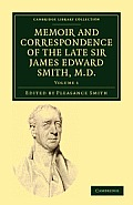 Memoir and Correspondence of the Late Sir James Edward Smith, M.D. - Volume 1