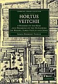 Hortus Veitchii: A History of the Rise and Progress of the Nurseries of Messrs James Veitch and Sons